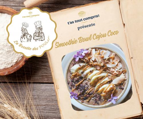 LA RECETTE DES POULet' : Le Smoothie Bowl Cajou Coco